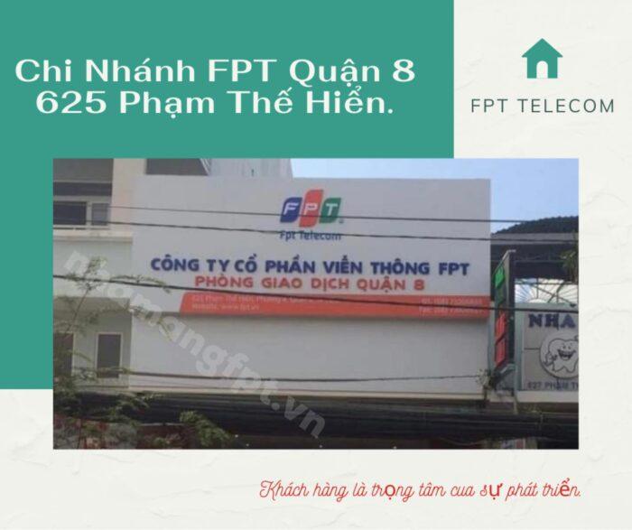 Chi nhánh FPT Quận 8 đóng tại địa chỉ 625 Phạm Thế Hiển, Phường 4