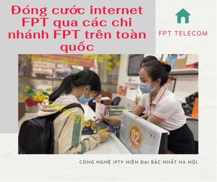 Khách hàng có thể lên đóng cước internet tại các chi nhánh FPT trên toàn quốc.