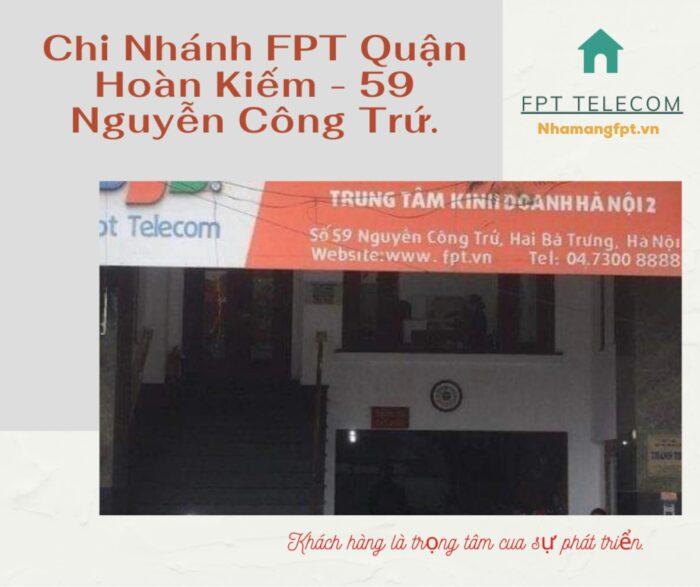 Chi nhánh FPT Quận Hoàn Kiếm đang sử dụng chung với FPT Hai Bà Trưng tại 59 Nguyễn Công Trứ.
