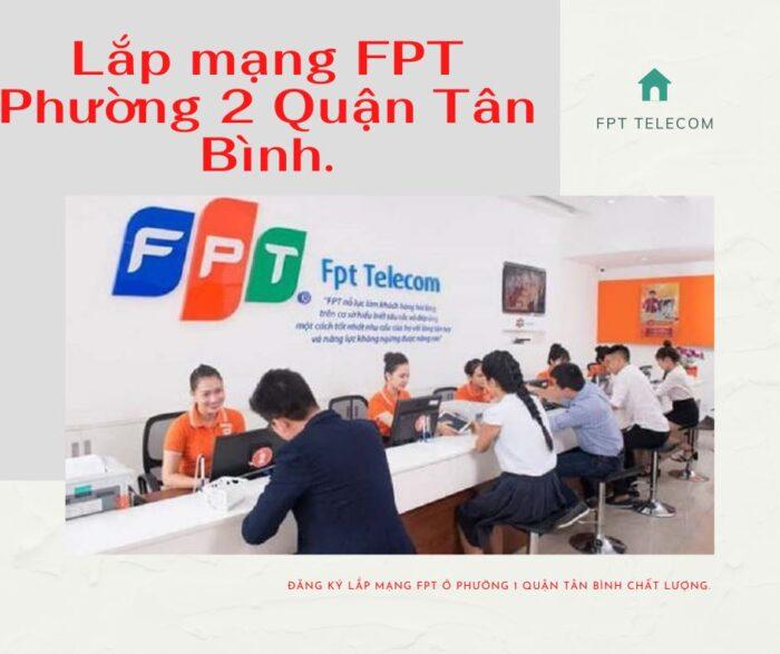 Dịch vụ lắp mạng FPT ở Phường 2 Quận Tân Bình kính chào quý khách.