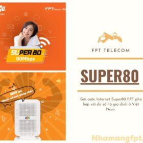 Gói cước Super80 FPT - Băng thông cao mà giá thì rẻ nhất.