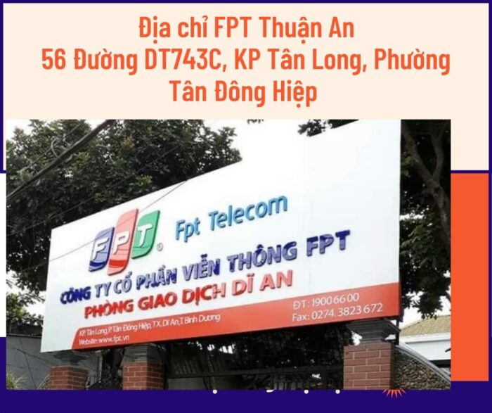 Chi nhánh FPT Dĩ An tại địa chỉ 56 Đường DT743C, KP Tân Long.